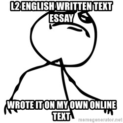 Like a boss HD - L2 ENGLISH WRITTEN TEXT ESSAY WROTE IT ON MY OWN ONLINE TEXT