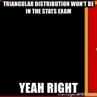 tui ad - Triangular distribution won't be in the stats exam yeah right