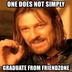ODN - one does not simply graduate from friendzone