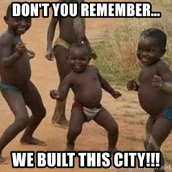 african children dancing - don't you remember... we built this city!!!