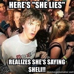 "-Sudden Clarity Clarence - here's ""she lies"" realizes she's saying ShEli!!"