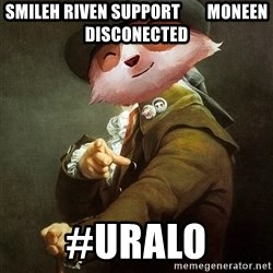 URALO - SMILEH RIVEN SUPPORT        MONEEN DISCONECTED #URALO