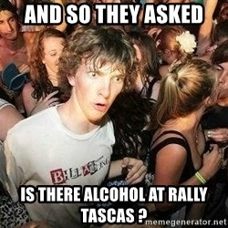 -Sudden Clarity Clarence - And so they asked is there alcohol at rally tascas ?