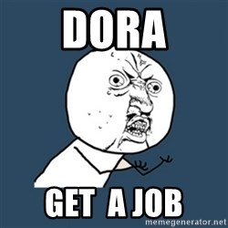 y u no work - dora get  a job