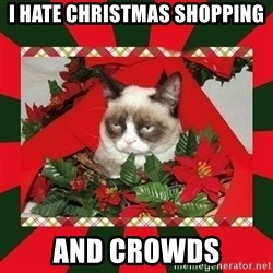 GRUMPY CAT ON CHRISTMAS - i hate christmas shopping and crowds