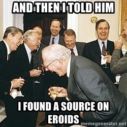 And then I told them - and then I told him I found a source on eroids