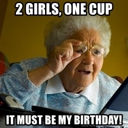 Internet Grandma Surprise - 2 girls, one cup it must be my birthday!