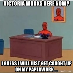 Spider-Man Desk - vicToriA Works here now? I guess i will just get cAught up on my Paperwork....