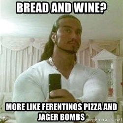 Guido Jesus - Bread and wine? more like ferentinos pizza and jager bombs