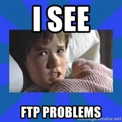 i see dead people - I SEE FTP PROBLEMS