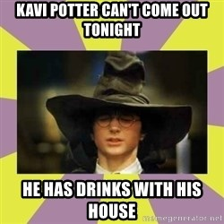 Harry Potter Sorting Hat - Kavi potter can't come out tonight he has drinks with his house