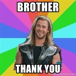 Overly Accepting Thor - Brother Thank you