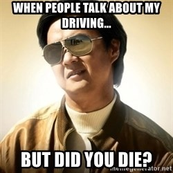Mr. Chow2 - When people talk about my driving... but did you die?