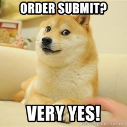 wow such doges - Order submit? very yes!