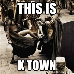 sparta kick - This is K Town