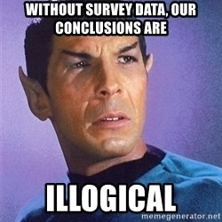 Illogical Spock - without survey data, our conclusions are illogical