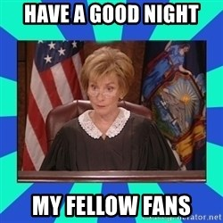 Judge Judy - Have A good night my fellow fans
