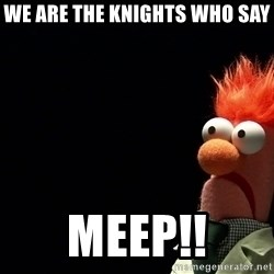 Beaker - We Are the knights who say meep!!