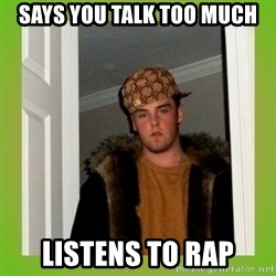 Douche guy - SAYS YOU TALK TOO MUCH LISTENS TO RAP