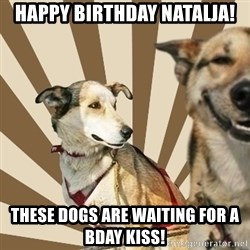 Stoner dogs concerned friend - HAPPY BIRTHDAY NATALJA! THESE DOGS ARE WAITING FOR A BDAY KISS!
