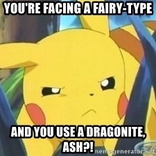 Unimpressed Pikachu - you're facing a fairy-type and you use a dragonite, ash?!
