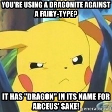 """Unimpressed Pikachu - you're using a dragonite against a fairy-type? it has """"DrAgoN"""" in its name for arceus' sake!"""