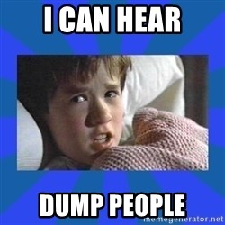 i see dead people - i can hear dump people