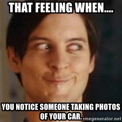 tobey maguire so hardcore - That feeling when.... you notice someone taking photos of your car.