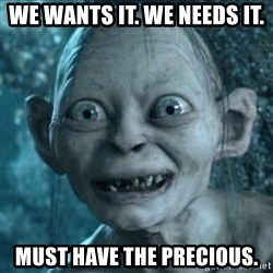 Smeagol Precious - We wants it. we needs it. must have the precious.