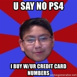 Hacker Boy - u say no ps4 i buy w/ur credit card numbers