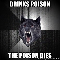 Insanity Wolf - drinks poison the poison dies