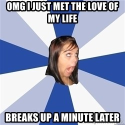 Annoying Facebook Girl - omg i just met the love of my life breaks up a minute later
