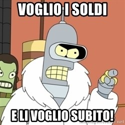bender blackjack and hookers - VOGLIO I SOLDI  E LI VOGLIO SUBITO!