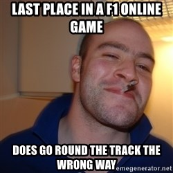 Good Guy Greg - last place in a F1 online game does go round the track the wrong way