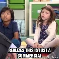 We want more we want more -  realizes this is just a commercial