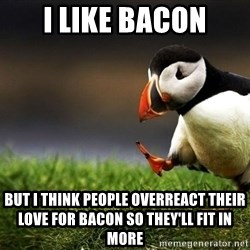 UnpopularOpinion Puffin - I like bacon But i think peoplE overreact Their love fOr bacon so they'll fit iN more