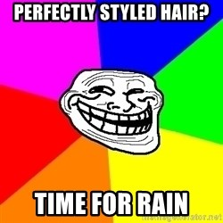 Trollface - perfectly styled hair? time for rain
