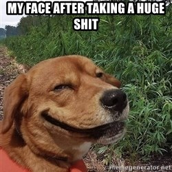 dogweedfarm - my face after taking a huge shit