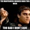 Commodus Thumbs Down - the maintainers worked hard this week too bad i dont care