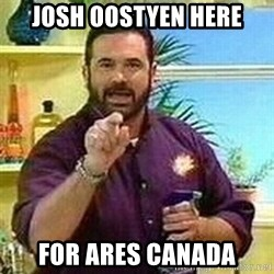 Badass Billy Mays - JOSH OOSTYEN HERE FOR ARES CANADA
