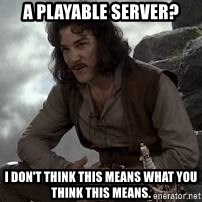 Inigo Montoya Princess Bride - A playable server? I don't think this means what you think this means.