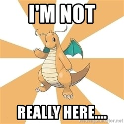 Dragonite Dad - i'm not really here....