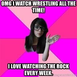 Idiot Nerd Girl - omg i watch wrestling all the time! i love watching the rock every week.