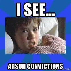 i see dead people - I see... arson convictions