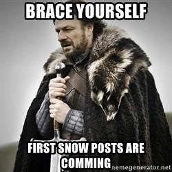 brace yourselves the purple is coming - brace yourself first snow posts are comming