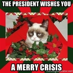 GRUMPY CAT ON CHRISTMAS - The president wishes you  a merry crisis