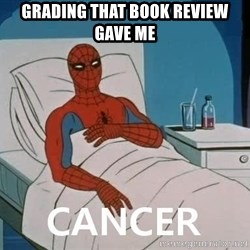 Cancer Spiderman - grading that book review gave me