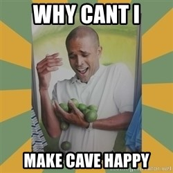 Why can't I hold all these limes - why cant i make cave happy