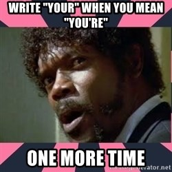 "samuel l jackson, pulp fiction - Write ""your"" when you mean ""you're"" one more time"