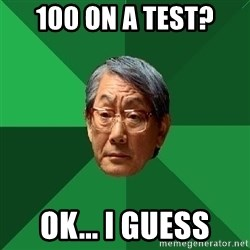 High Expectations Asian Father - 100 on a test? Ok... I guess